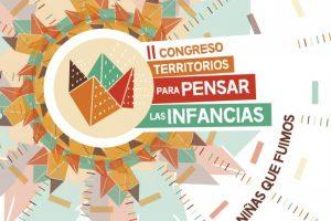 """II Congreso Territorios para Pensar las Infancias""""Mirar el mundo como los niños y niñas que fuimos"""""""