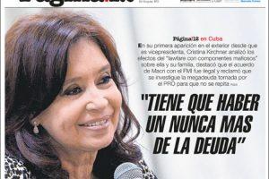 Las tapas del domingo 9: Desde Cuba, Cristina pidió una quita en la renegociación de la deuda